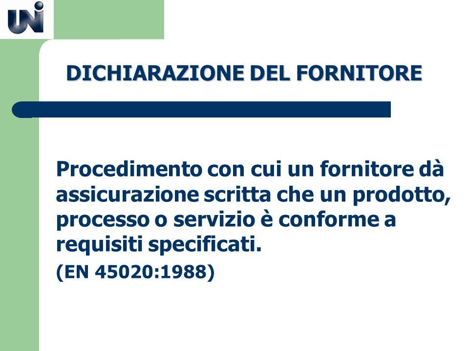 Procedimento con cui un fornitore dà assicurazione scritta che un prodotto, processo o servizio è conforme a requisiti specificati. (EN 45020:1988) DI