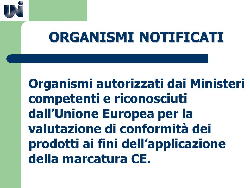 Organismi autorizzati dai Ministeri competenti e riconosciuti dallUnione Europea per la valutazione di conformità dei prodotti ai fini dellapplicazion