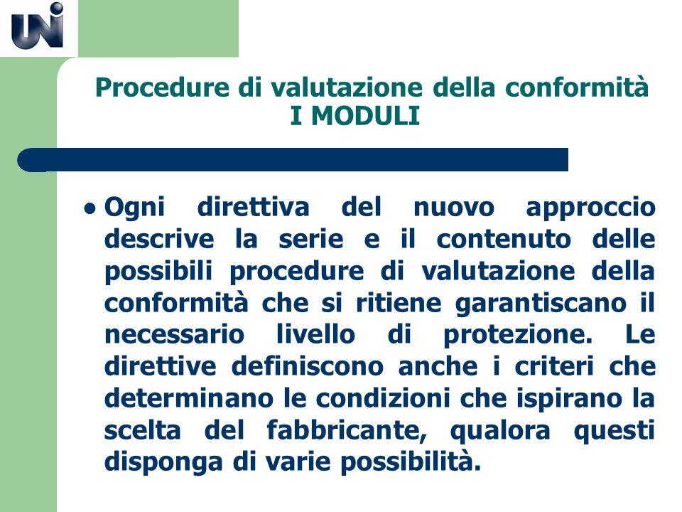 Procedure di valutazione della conformità I MODULI Ogni direttiva del nuovo approccio descrive la serie e il contenuto delle possibili procedure di va