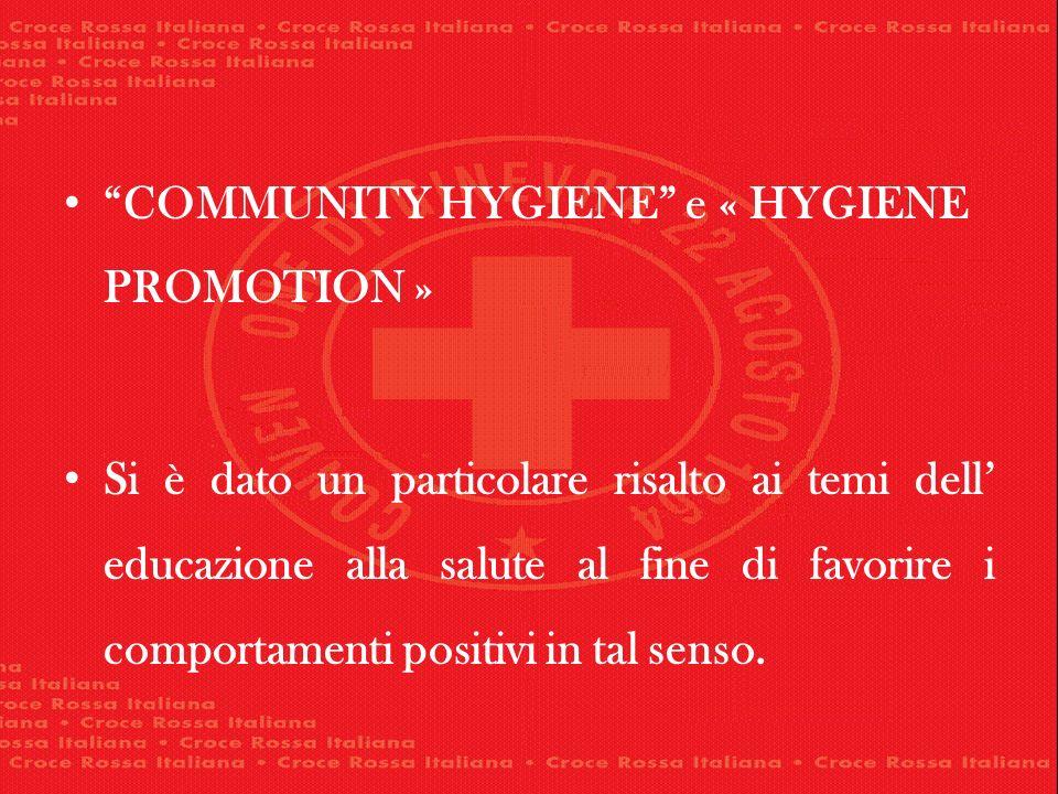 COMMUNITY HYGIENE e « HYGIENE PROMOTION » Si è dato un particolare risalto ai temi dell educazione alla salute al fine di favorire i comportamenti pos