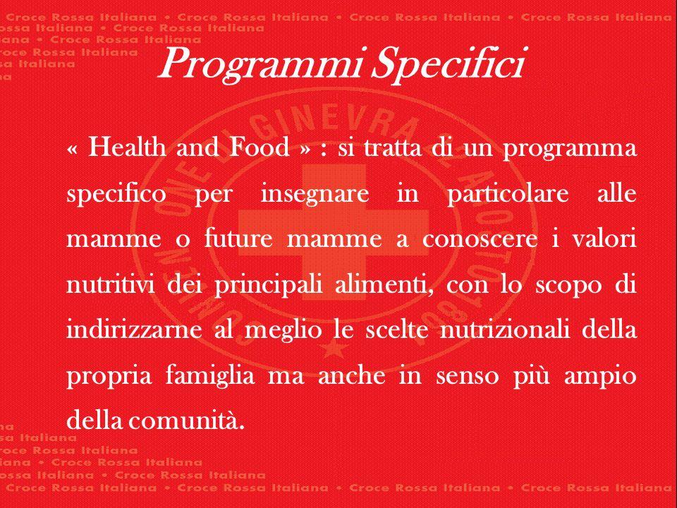 Programmi Specifici « Health and Food » : si tratta di un programma specifico per insegnare in particolare alle mamme o future mamme a conoscere i val