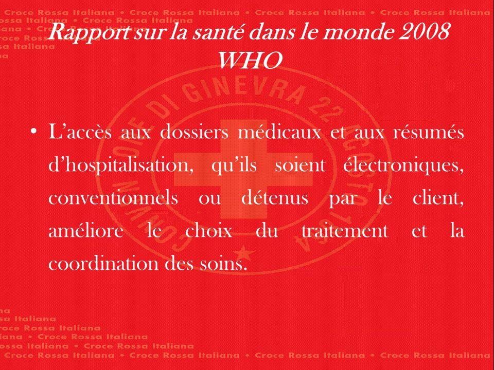 Rapport sur la santé dans le monde 2008 WHO Laccès aux dossiers médicaux et aux résumés dhospitalisation, quils soient électroniques, conventionnels ou détenus par le client, améliore le choix du traitement et la coordination des soins.