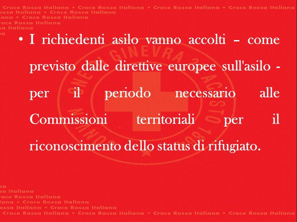 I richiedenti asilo vanno accolti – come previsto dalle direttive europee sull'asilo - per il periodo necessario alle Commissioni territoriali per il