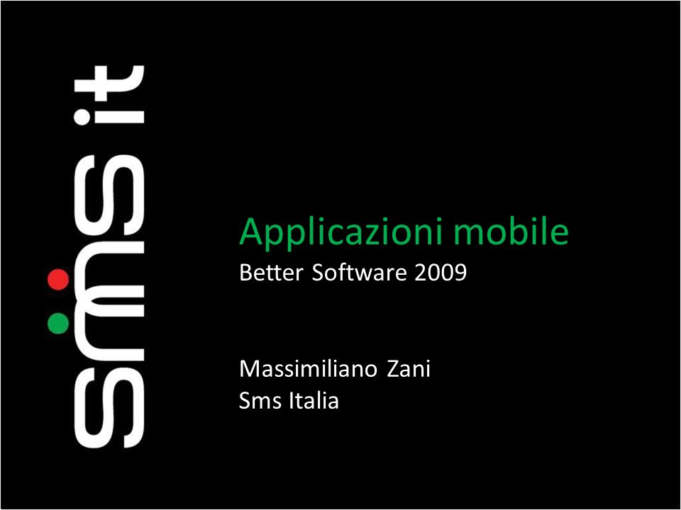 Applicazioni mobile Better Software 2009 Massimiliano Zani Sms Italia