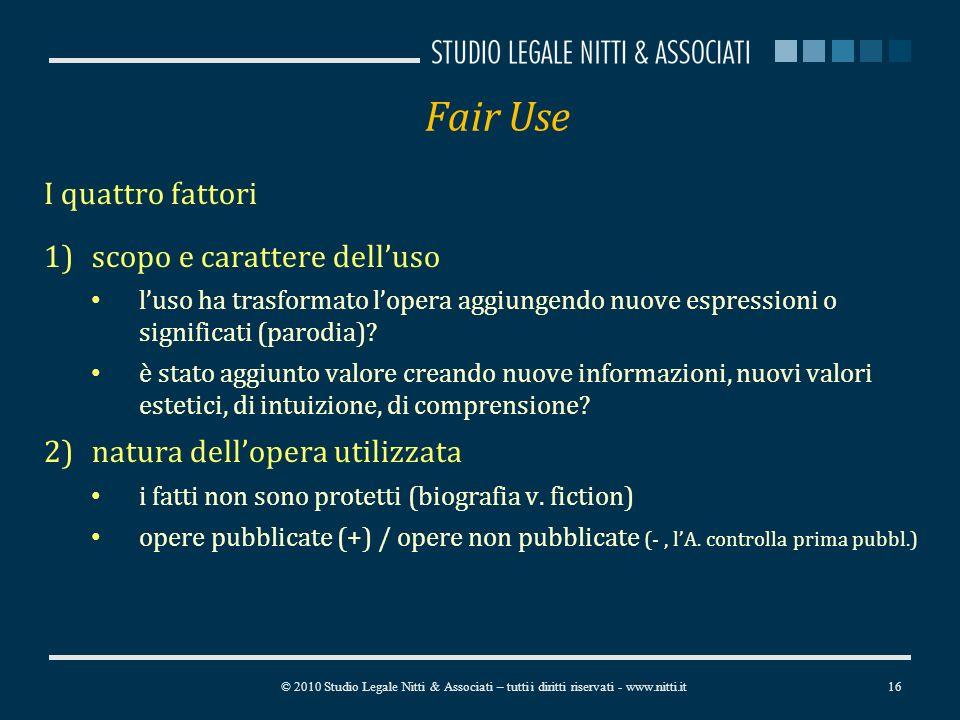 Fair Use I quattro fattori 1)scopo e carattere delluso luso ha trasformato lopera aggiungendo nuove espressioni o significati (parodia).