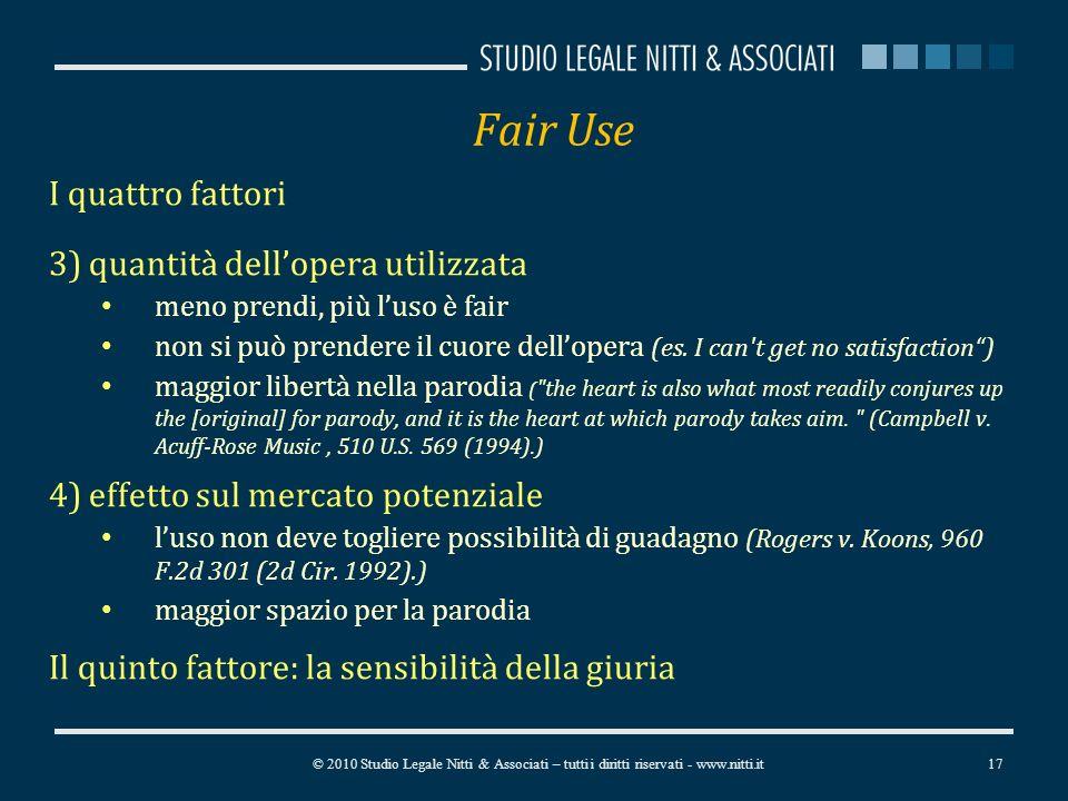 Fair Use I quattro fattori 3)quantità dellopera utilizzata meno prendi, più luso è fair non si può prendere il cuore dellopera (es.