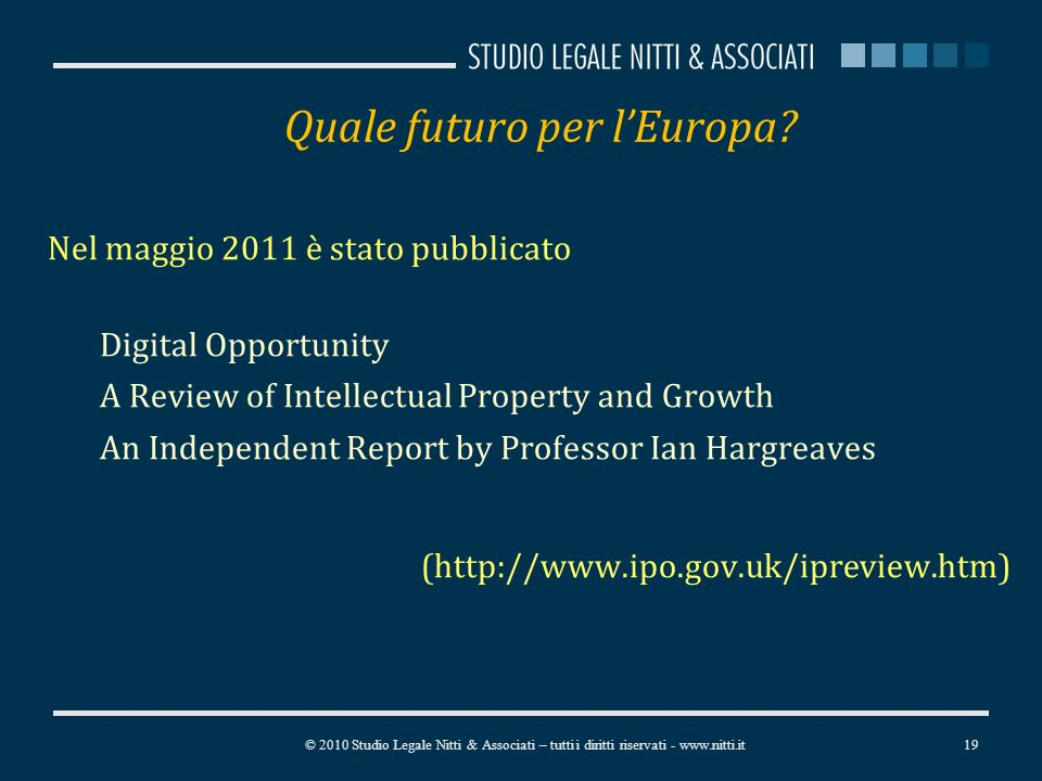 Quale futuro per lEuropa? Nel maggio 2011 è stato pubblicato Digital Opportunity A Review of Intellectual Property and Growth An Independent Report by