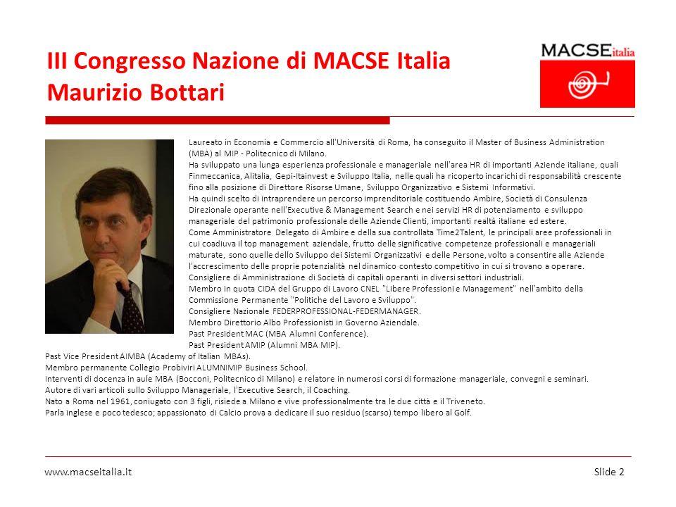 Slide 2www.macseitalia.it III Congresso Nazione di MACSE Italia Maurizio Bottari Laureato in Economia e Commercio all'Università di Roma, ha conseguit