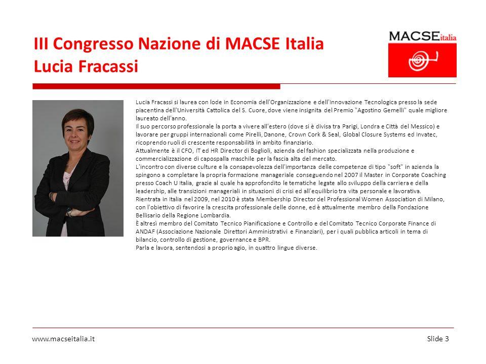 Slide 3www.macseitalia.it III Congresso Nazione di MACSE Italia Lucia Fracassi Lucia Fracassi si laurea con lode in Economia dell'Organizzazione e del