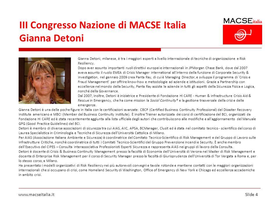 Slide 4www.macseitalia.it III Congresso Nazione di MACSE Italia Gianna Detoni Gianna Detoni, milanese, è tra i maggiori esperti a livello internaziona