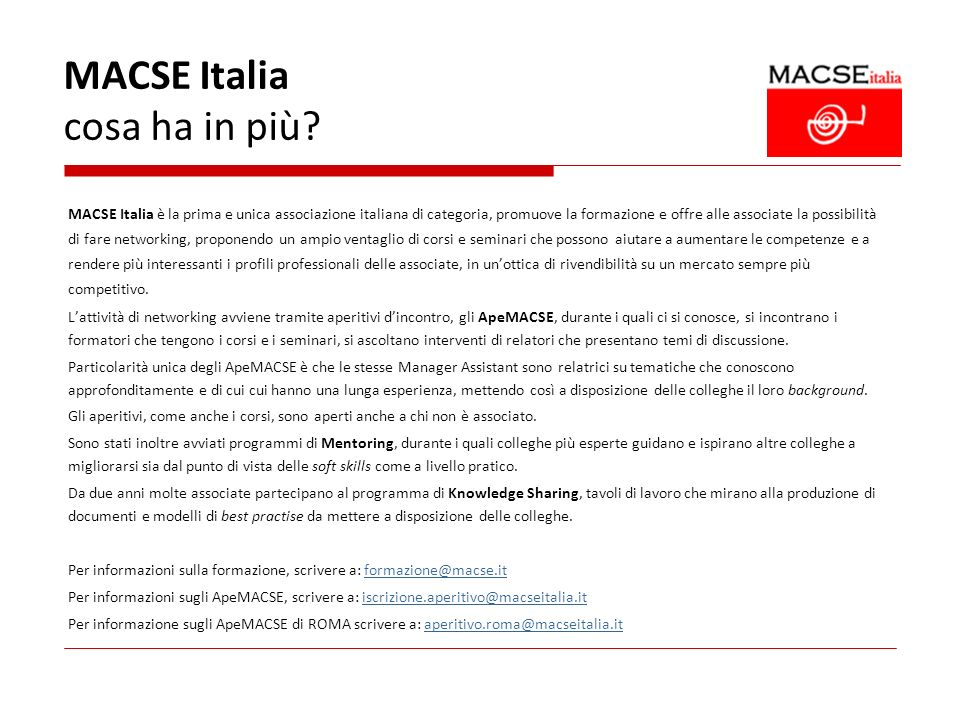 MACSE Italia cosa ha in più? MACSE Italia è la prima e unica associazione italiana di categoria, promuove la formazione e offre alle associate la poss