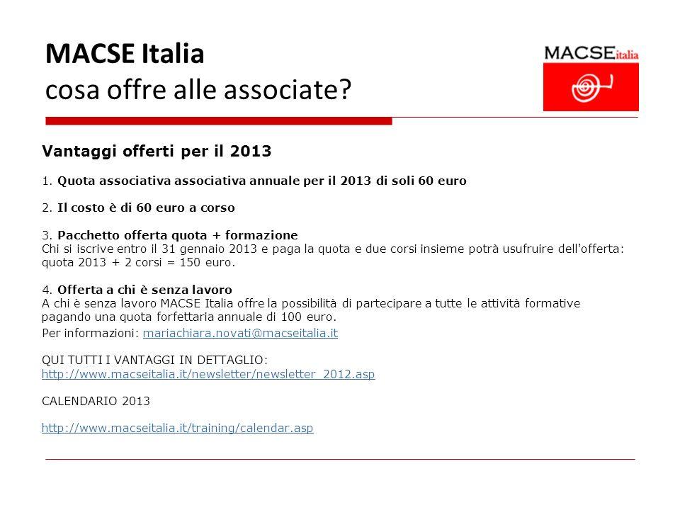 MACSE Italia cosa offre alle associate? Vantaggi offerti per il 2013 1. Quota associativa associativa annuale per il 2013 di soli 60 euro 2. Il costo