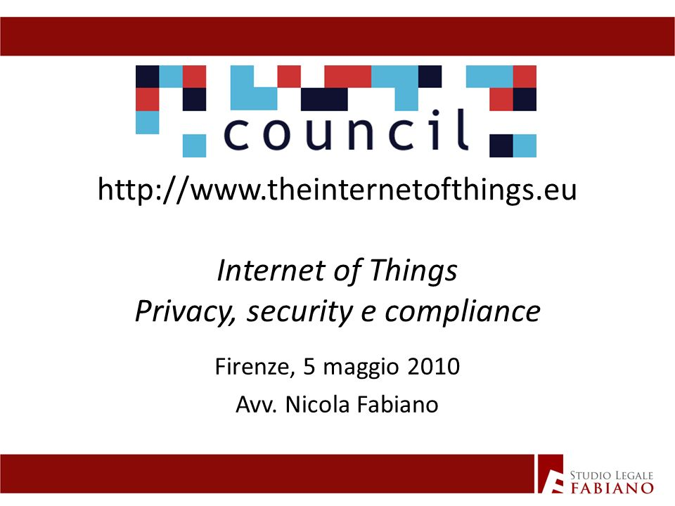 http://www.theinternetofthings.eu Internet of Things Privacy, security e compliance Firenze, 5 maggio 2010 Avv.