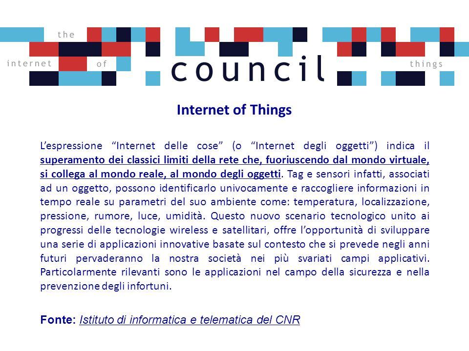 Internet of Things Lespressione Internet delle cose (o Internet degli oggetti) indica il superamento dei classici limiti della rete che, fuoriuscendo dal mondo virtuale, si collega al mondo reale, al mondo degli oggetti.