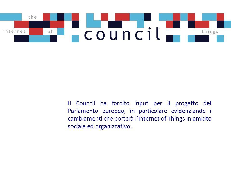 Il Council ha fornito input per il progetto del Parlamento europeo, in particolare evidenziando i cambiamenti che porterà lInternet of Things in ambito sociale ed organizzativo.
