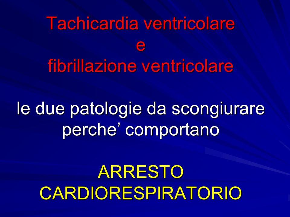 Tachicardia ventricolare e fibrillazione ventricolare le due patologie da scongiurare perche comportano ARRESTO CARDIORESPIRATORIO