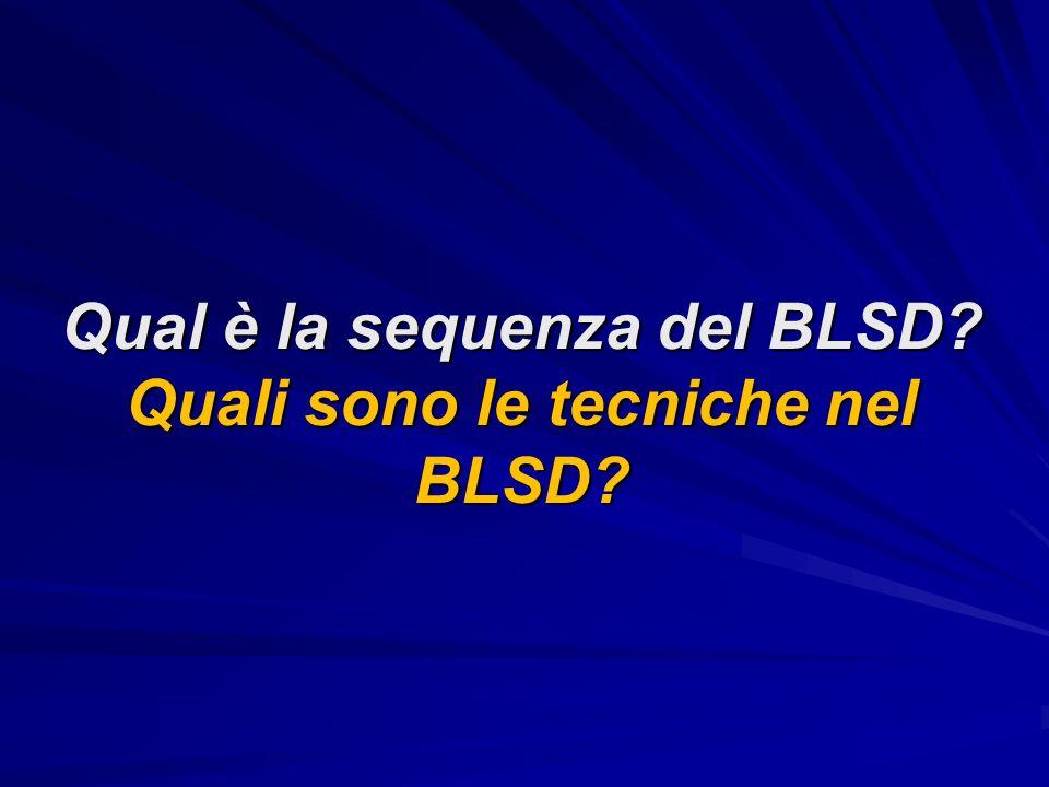 Qual è la sequenza del BLSD? Quali sono le tecniche nel BLSD?