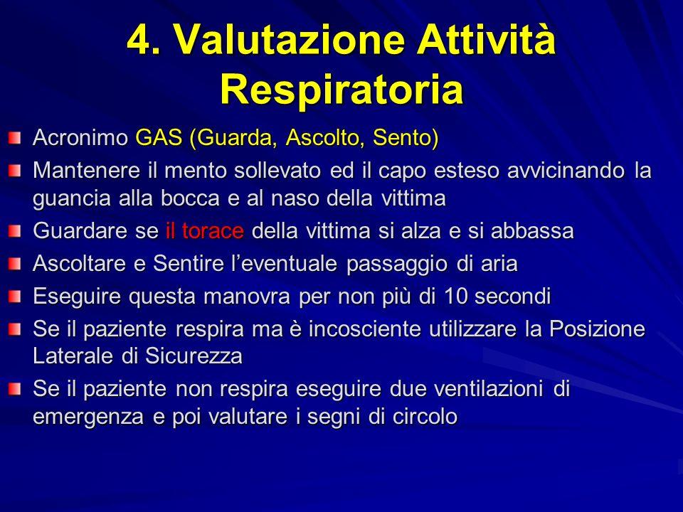 4. Valutazione Attività Respiratoria Acronimo GAS (Guarda, Ascolto, Sento) Mantenere il mento sollevato ed il capo esteso avvicinando la guancia alla