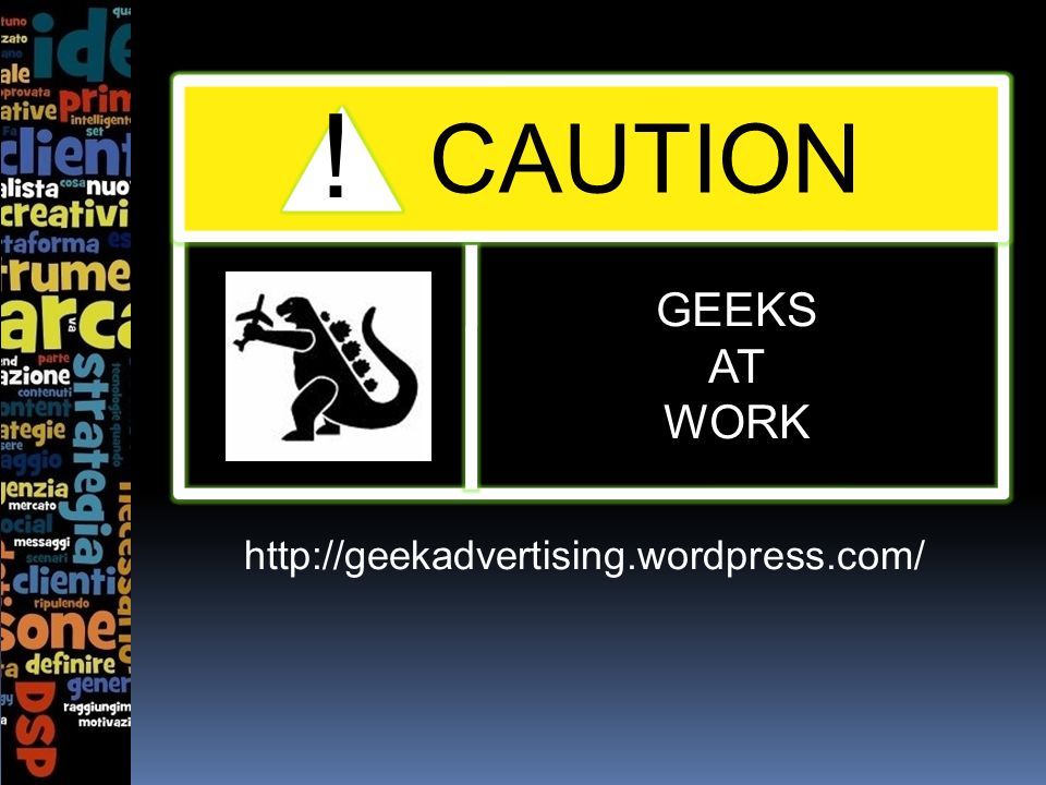 http://geekadvertising.wordpress.com/ ! CAUTION GEEKS AT WORK