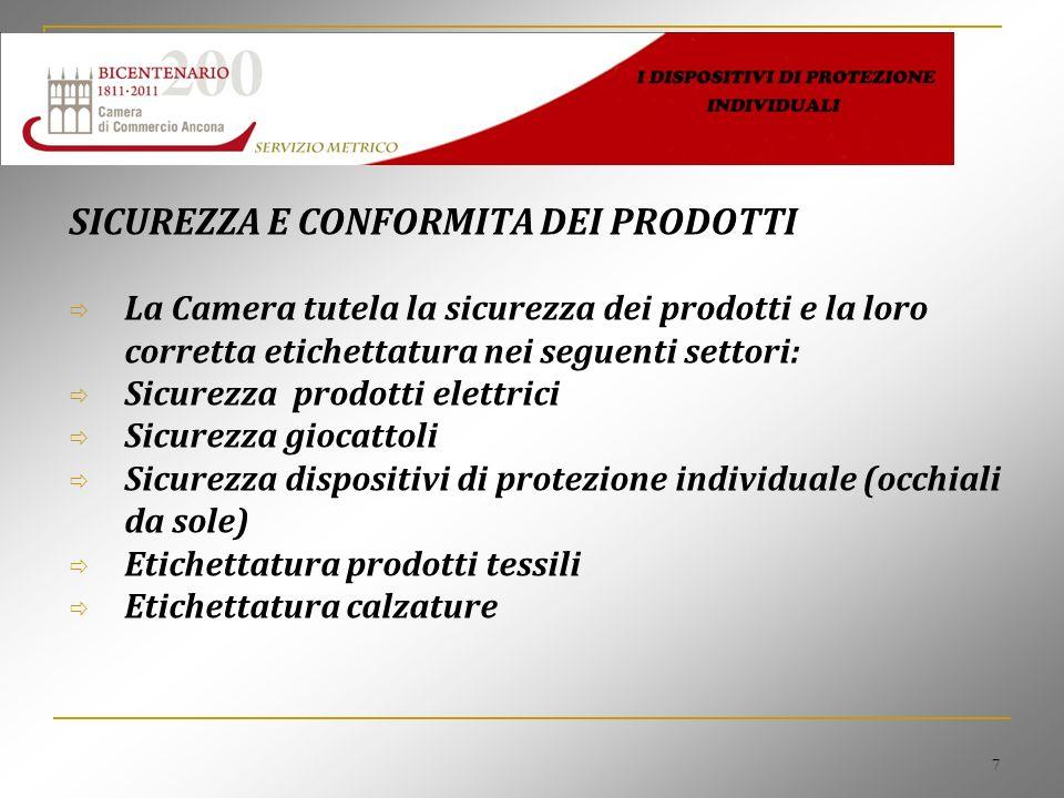 7 SICUREZZA E CONFORMITA DEI PRODOTTI La Camera tutela la sicurezza dei prodotti e la loro corretta etichettatura nei seguenti settori: Sicurezza prod