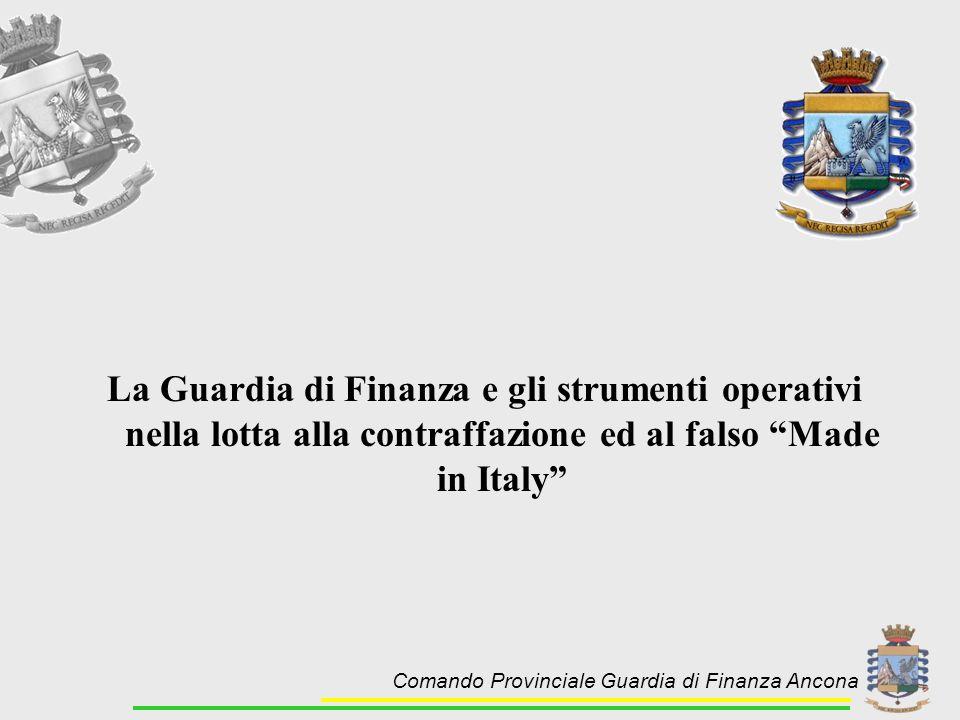 Comando Provinciale Guardia di Finanza Ancona La Guardia di Finanza e gli strumenti operativi nella lotta alla contraffazione ed al falso Made in Ital