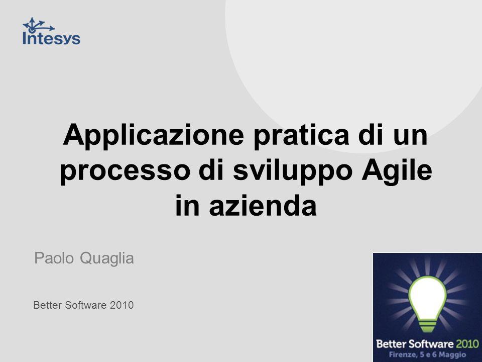 - 1 - - Better Software 2010, 22/02/2014 Better Software 2010 Applicazione pratica di un processo di sviluppo Agile in azienda Paolo Quaglia