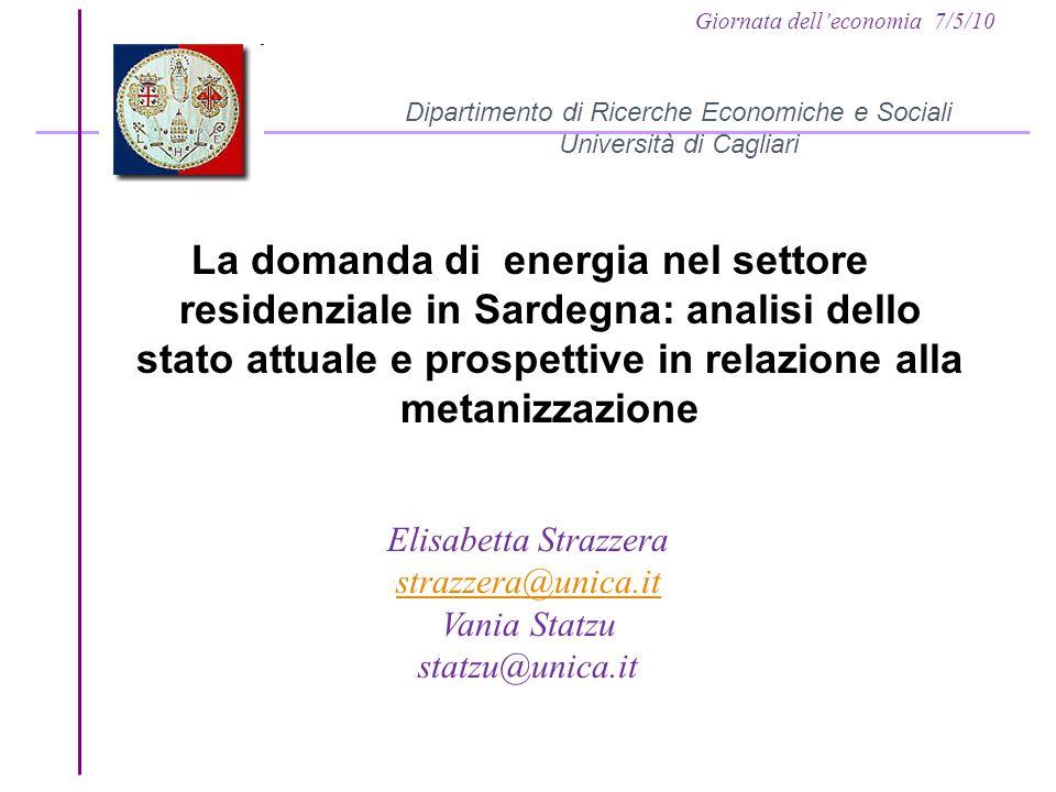 Giornata delleconomia 7/5/10 Dipartimento di Ricerche Economiche e Sociali Università di Cagliari La domanda di energia nel settore residenziale in Sa