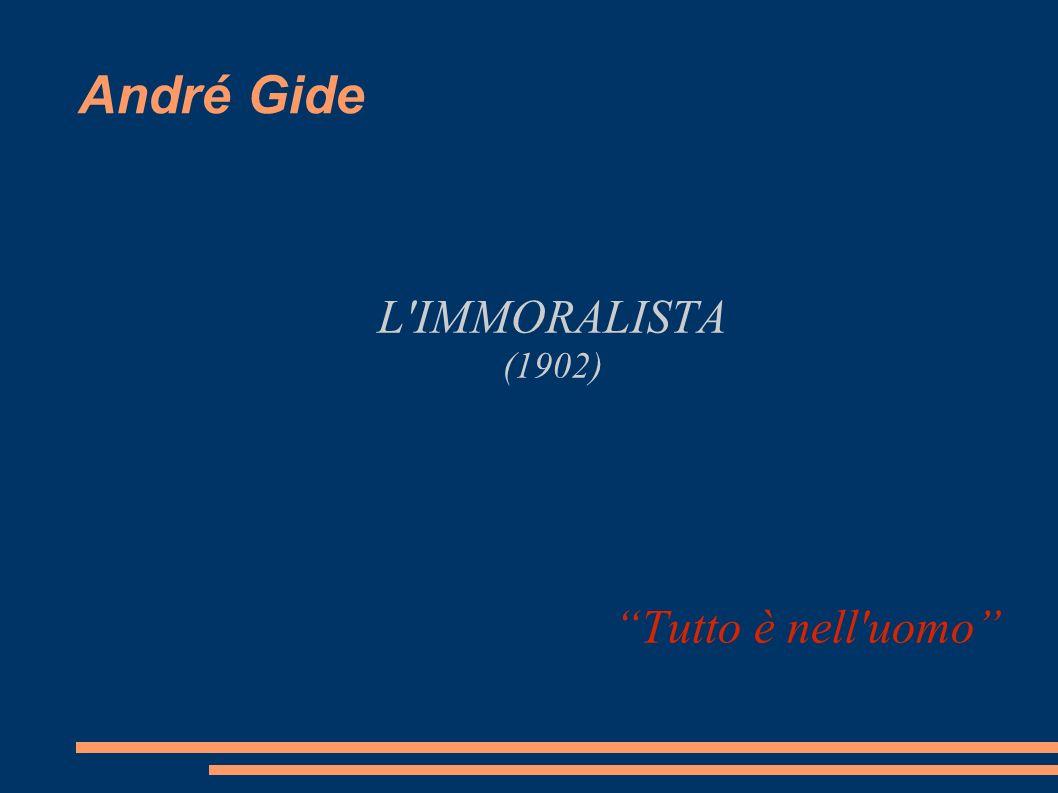 André Gide L'IMMORALISTA (1902) Tutto è nell'uomo