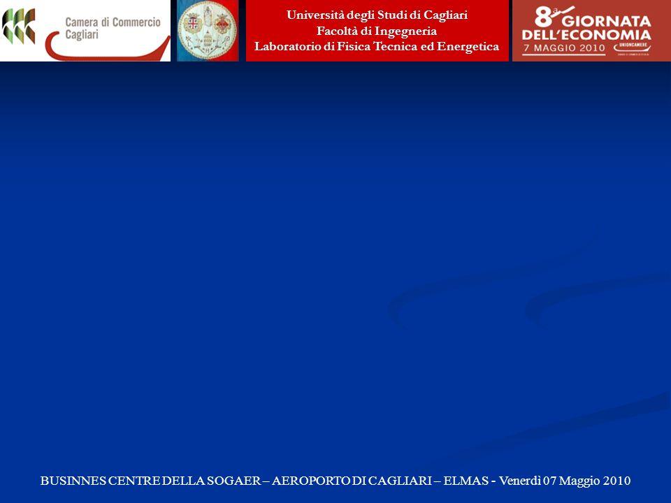 Università degli Studi di Cagliari Facoltà di Ingegneria Laboratorio di Fisica Tecnica ed Energetica BUSINNES CENTRE DELLA SOGAER – AEROPORTO DI CAGLIARI – ELMAS - Venerdì 07 Maggio 2010