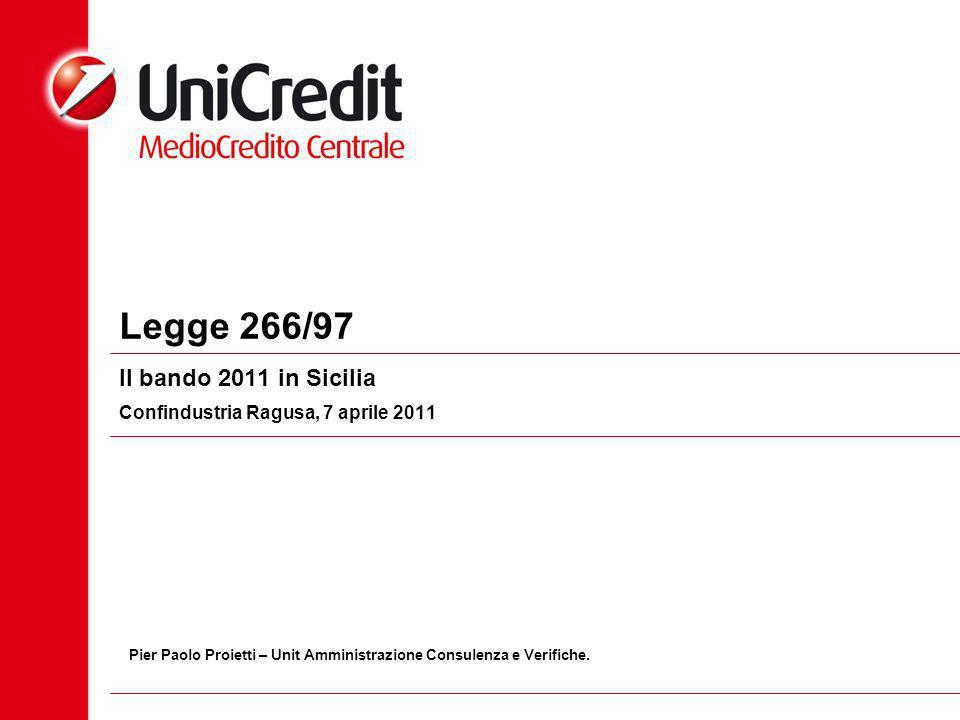 Legge 266/97 Il bando 2011 in Sicilia Confindustria Ragusa, 7 aprile 2011 Pier Paolo Proietti – Unit Amministrazione Consulenza e Verifiche.