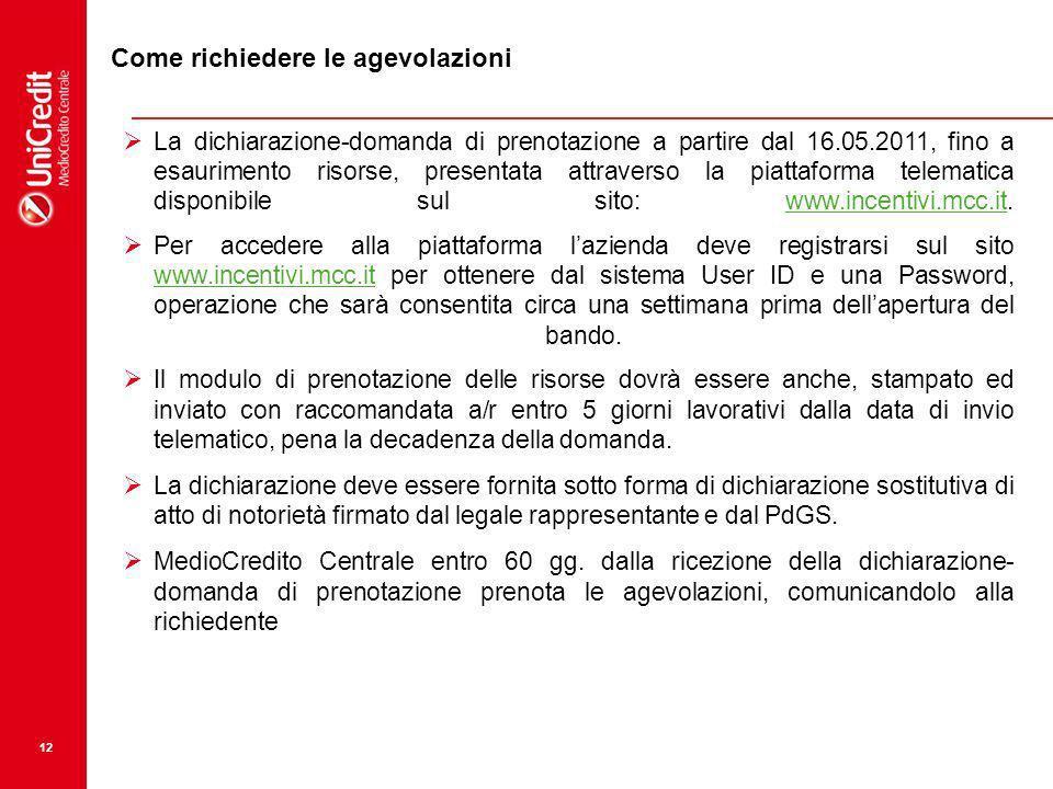 12 Come richiedere le agevolazioni La dichiarazione-domanda di prenotazione a partire dal 16.05.2011, fino a esaurimento risorse, presentata attravers