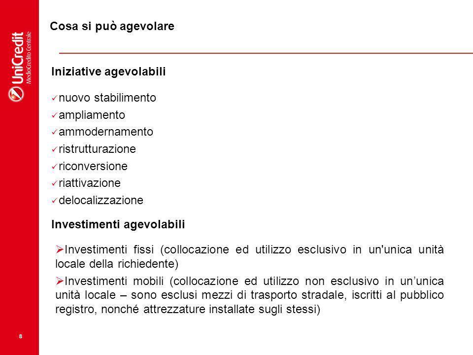 8 Cosa si può agevolare Iniziative agevolabili nuovo stabilimento ampliamento ammodernamento ristrutturazione riconversione riattivazione delocalizzaz