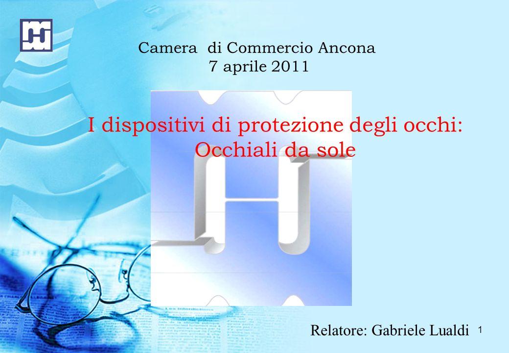 1 Camera di Commercio Ancona 7 aprile 2011 Relatore: Gabriele Lualdi I dispositivi di protezione degli occhi: Occhiali da sole