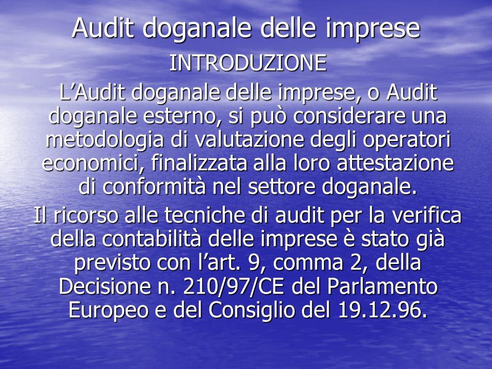 Audit doganale delle imprese INTRODUZIONE LAudit doganale delle imprese, o Audit doganale esterno, si può considerare una metodologia di valutazione d