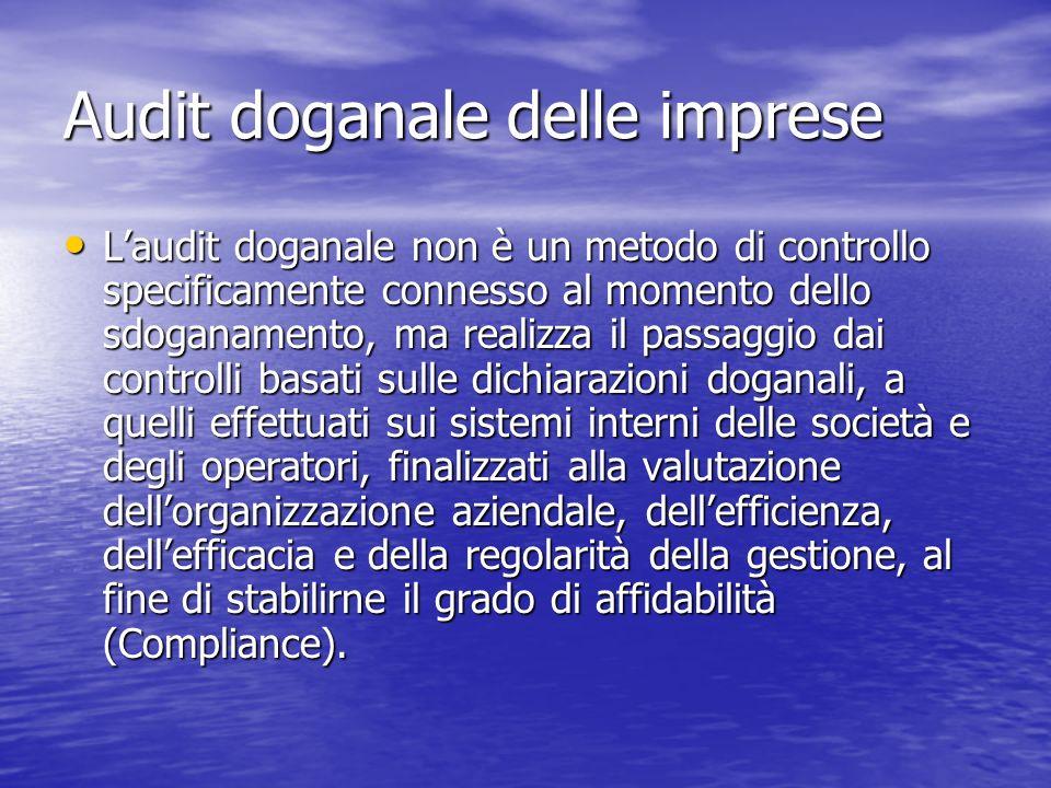 Audit doganale delle imprese Laudit doganale non è un metodo di controllo specificamente connesso al momento dello sdoganamento, ma realizza il passag