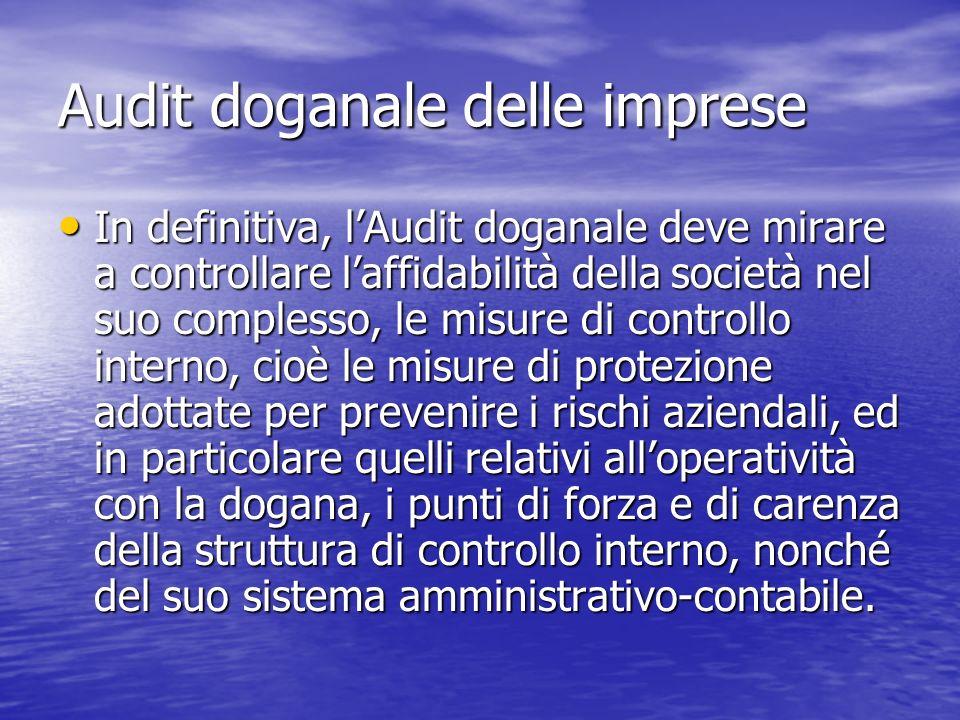 Audit doganale delle imprese In definitiva, lAudit doganale deve mirare a controllare laffidabilità della società nel suo complesso, le misure di cont