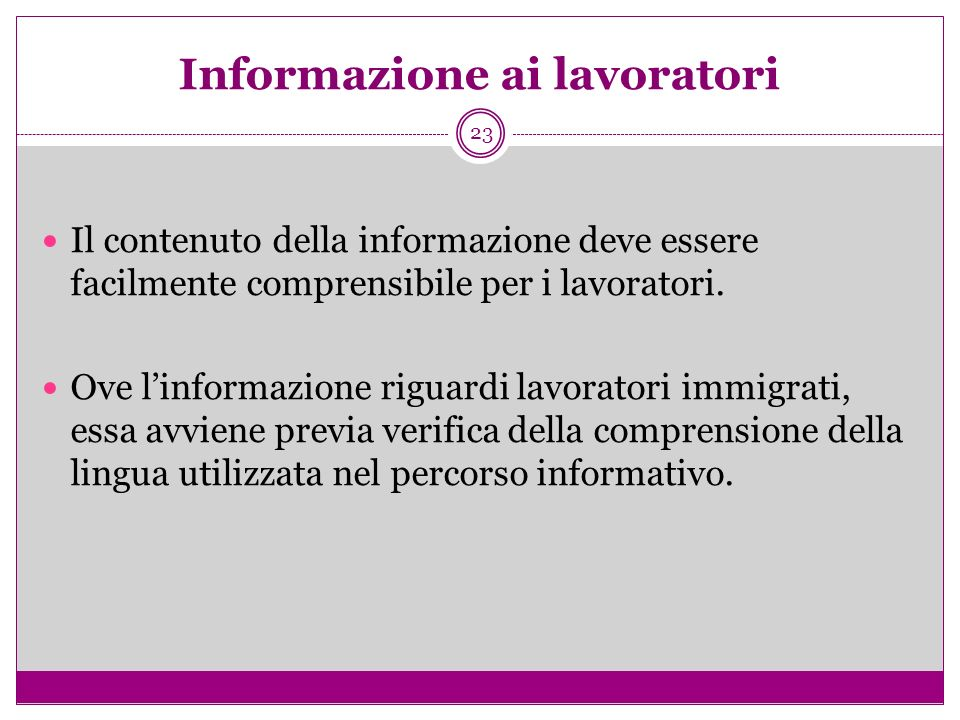 23 Informazione ai lavoratori Il contenuto della informazione deve essere facilmente comprensibile per i lavoratori. Ove linformazione riguardi lavora