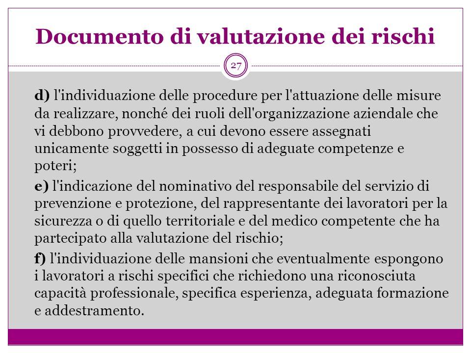 27 Documento di valutazione dei rischi d) l'individuazione delle procedure per l'attuazione delle misure da realizzare, nonché dei ruoli dell'organizz
