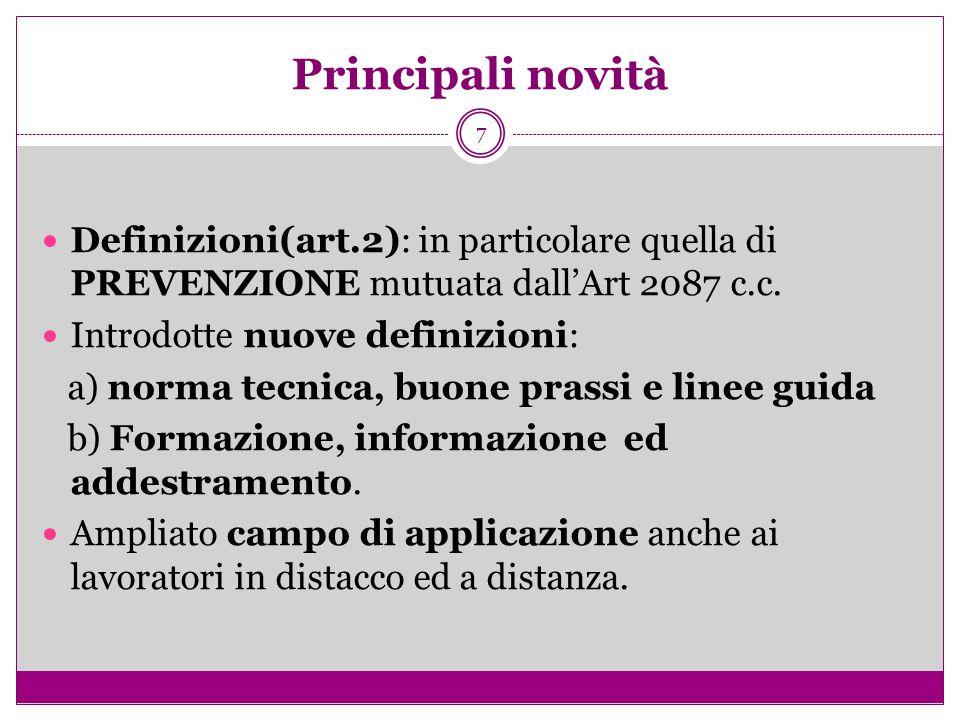7 Principali novità Definizioni(art.2): in particolare quella di PREVENZIONE mutuata dallArt 2087 c.c. Introdotte nuove definizioni: a) norma tecnica,