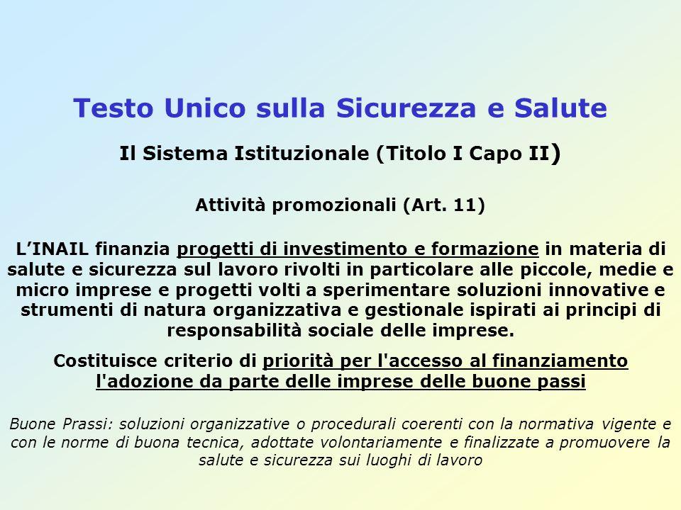 Testo Unico sulla Sicurezza e Salute Il Sistema Istituzionale (Titolo I Capo II ) Attività promozionali (Art. 11) LINAIL finanzia progetti di investim
