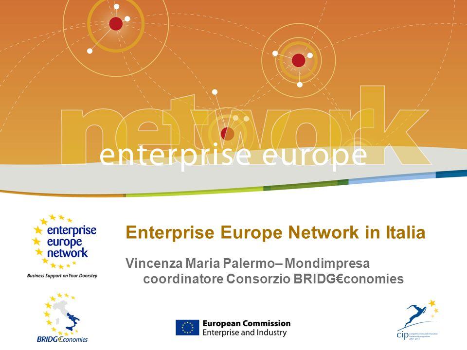 LEnterprise Europe Network in Italia - # Enterprise Europe Network in Italia Vincenza Maria Palermo– Mondimpresa coordinatore Consorzio BRIDGconomies