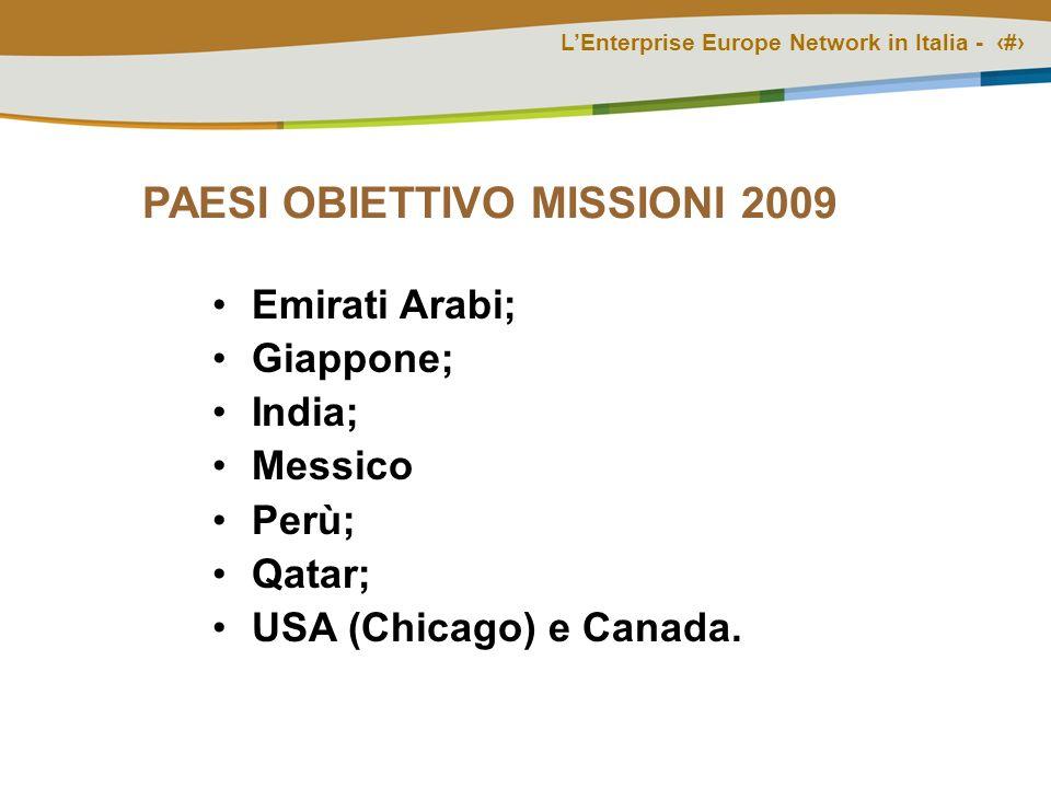 LEnterprise Europe Network in Italia - # PAESI OBIETTIVO MISSIONI 2009 Emirati Arabi; Giappone; India; Messico Perù; Qatar; USA (Chicago) e Canada.