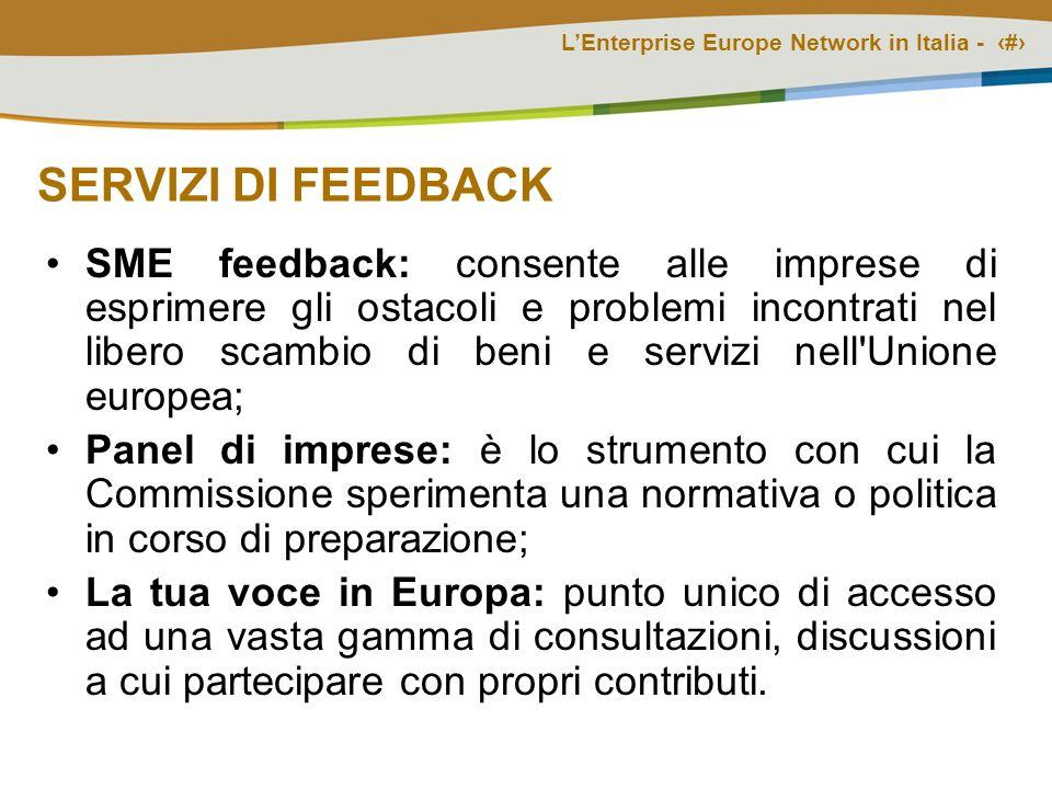 LEnterprise Europe Network in Italia - # SERVIZI DI FEEDBACK SME feedback: consente alle imprese di esprimere gli ostacoli e problemi incontrati nel l