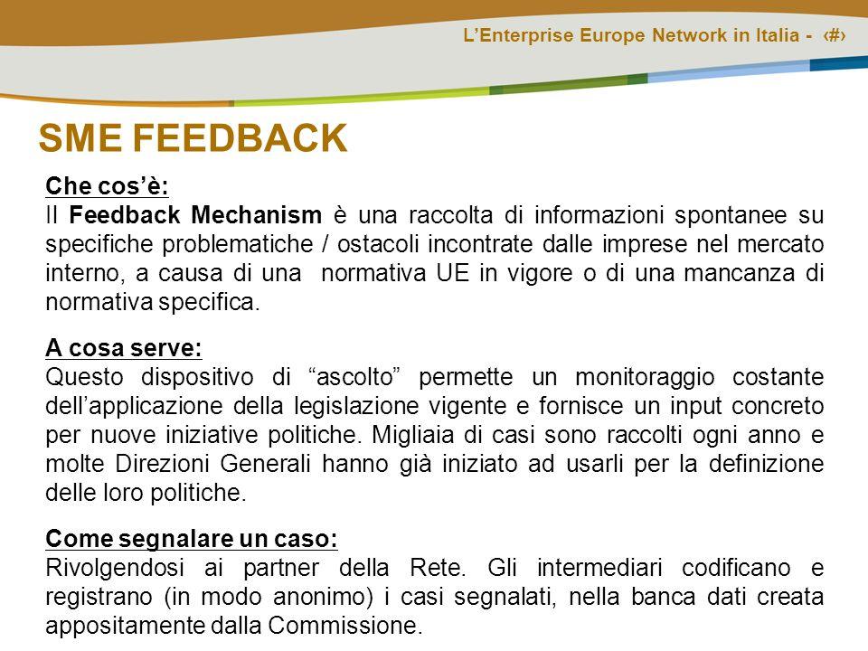 LEnterprise Europe Network in Italia - # SME FEEDBACK Che cosè: Il Feedback Mechanism è una raccolta di informazioni spontanee su specifiche problematiche / ostacoli incontrate dalle imprese nel mercato interno, a causa di una normativa UE in vigore o di una mancanza di normativa specifica.
