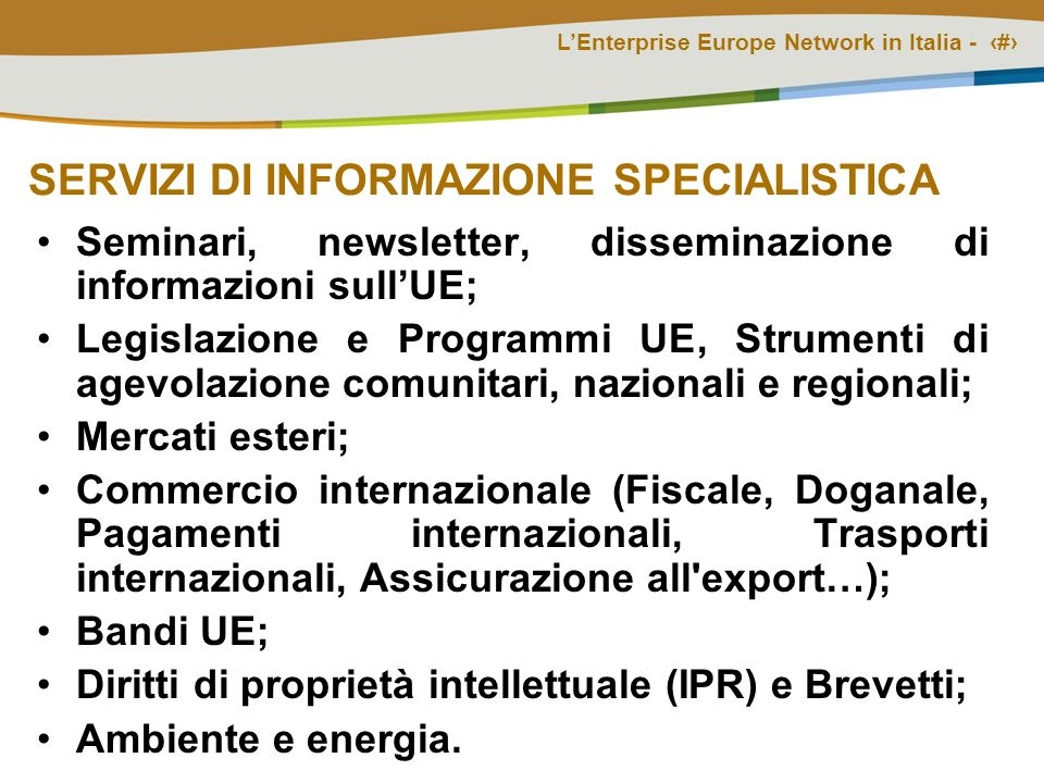 LEnterprise Europe Network in Italia - # PER SAPERNE DI PIÙ… Richiedi al partner BRIDGconomies più vicino la Newsletter di informazione quindicinale; Vai sui siti: www.bridgeconomies.eu http://www.enterprise-europe- network.ec.europa.eu/index_en.htm http://ec.europa.eu/enterprise/index_en.htm Portale PMI: http://ec.europa.eu/enterprise/sme/index_it.htm http://ec.europa.eu/enterprise/sme/index_it.htm