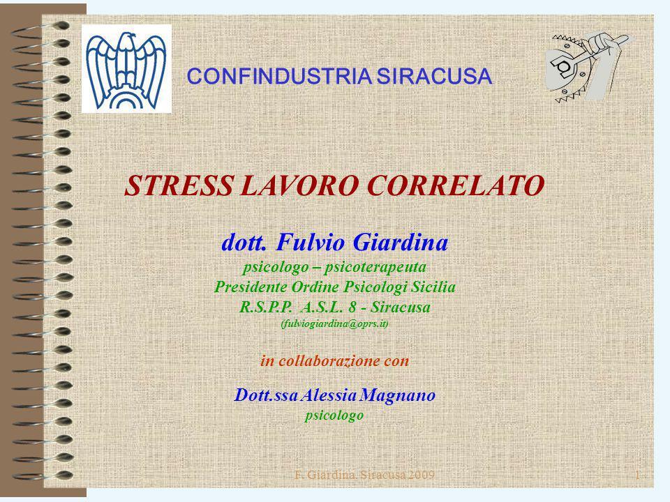 F. Giardina, Siracusa 20091 CONFINDUSTRIA SIRACUSA STRESS LAVORO CORRELATO dott. Fulvio Giardina psicologo – psicoterapeuta Presidente Ordine Psicolog