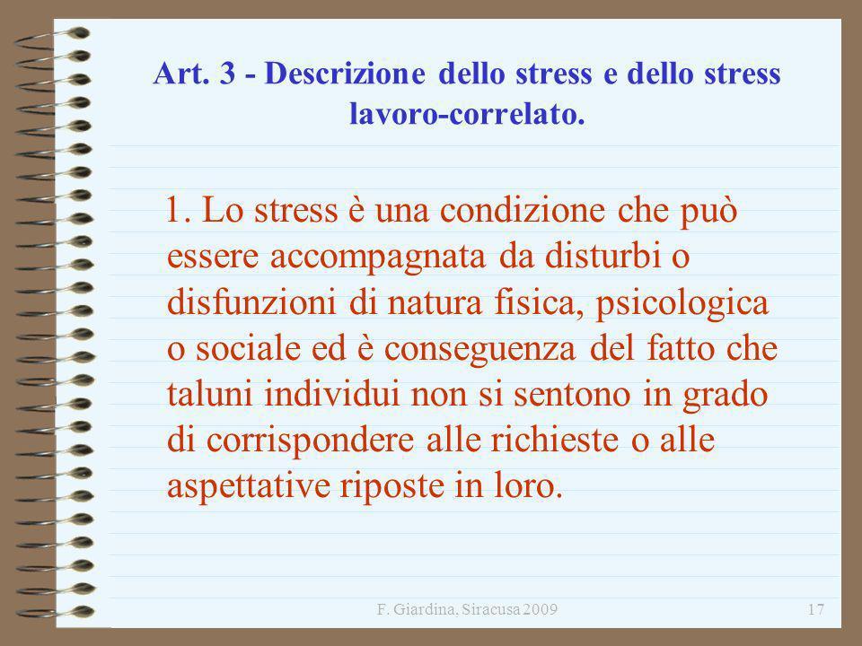 F. Giardina, Siracusa 200917 Art. 3 - Descrizione dello stress e dello stress lavoro-correlato. 1. Lo stress è una condizione che può essere accompagn