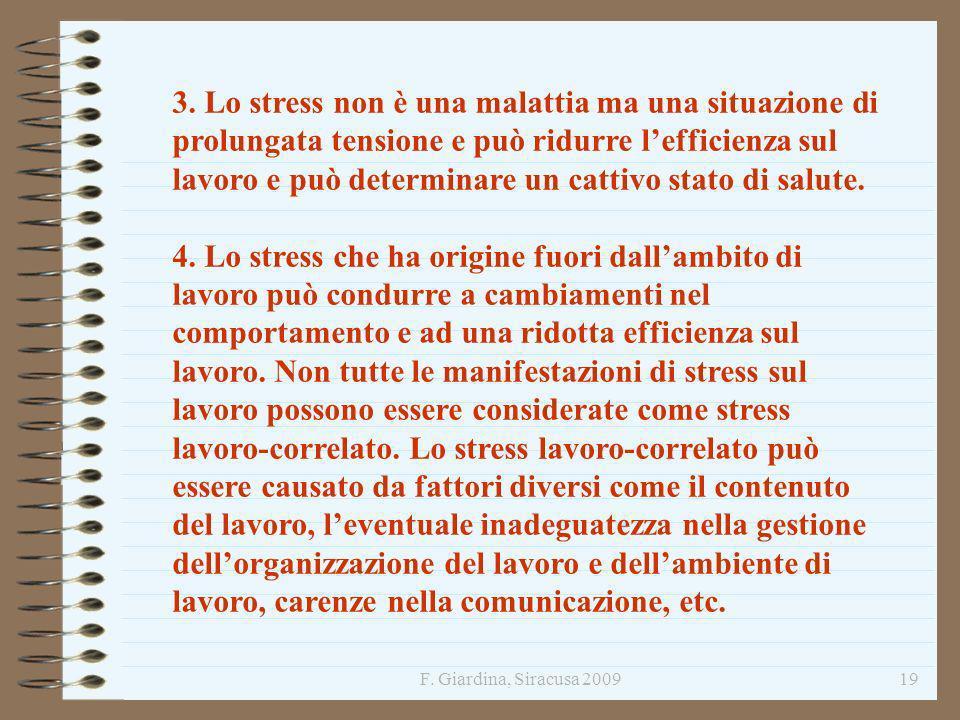 F. Giardina, Siracusa 200919 3. Lo stress non è una malattia ma una situazione di prolungata tensione e può ridurre lefficienza sul lavoro e può deter