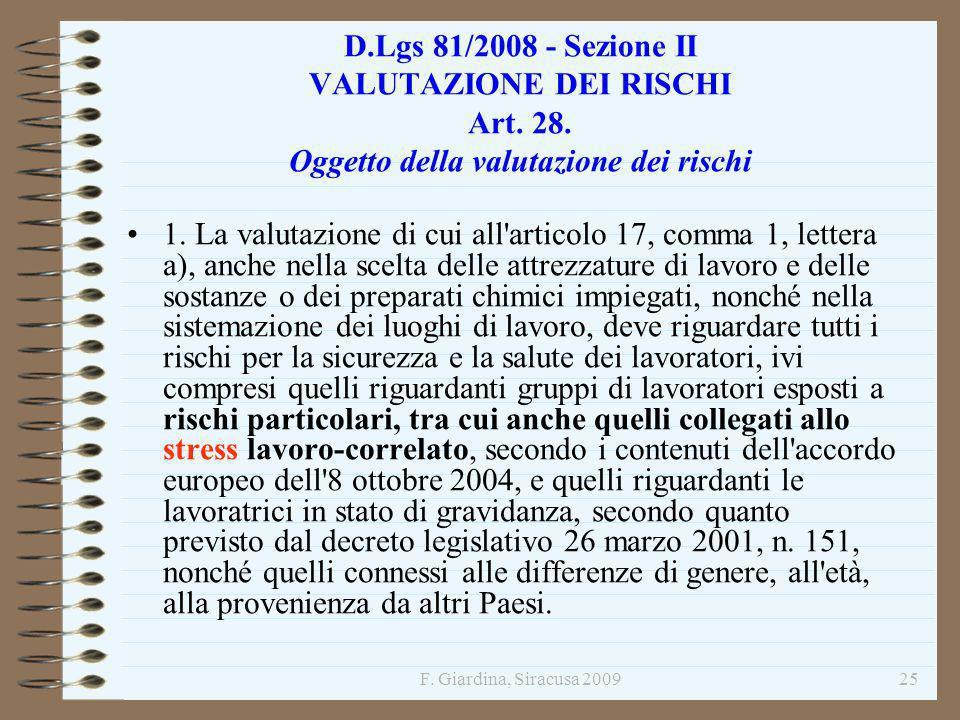 F. Giardina, Siracusa 200925 D.Lgs 81/2008 - Sezione II VALUTAZIONE DEI RISCHI Art. 28. Oggetto della valutazione dei rischi 1. La valutazione di cui