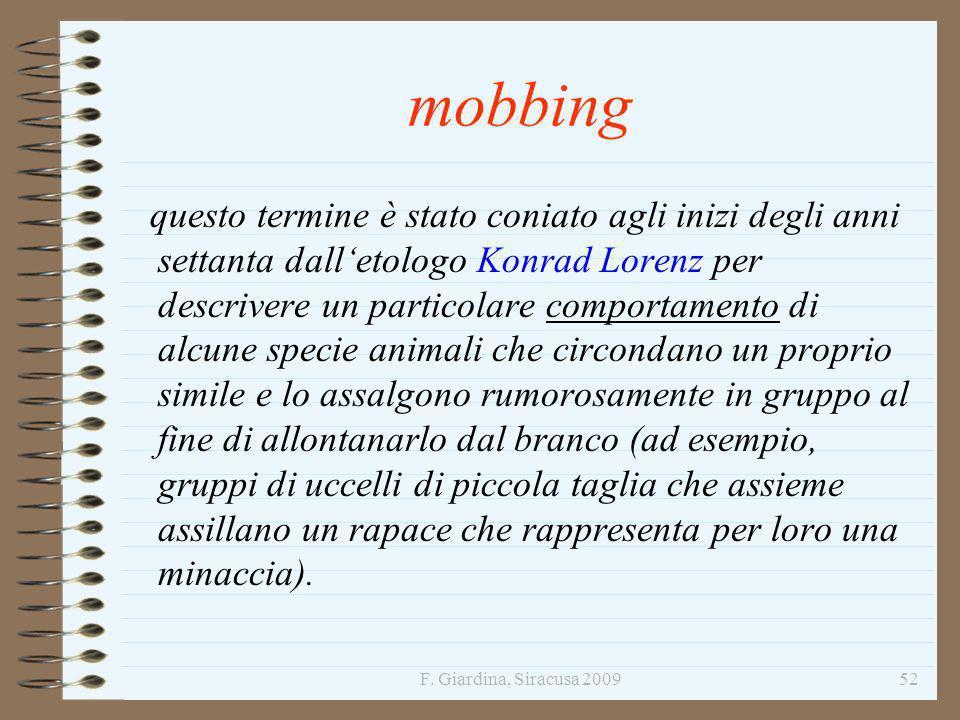 F. Giardina, Siracusa 200952 mobbing questo termine è stato coniato agli inizi degli anni settanta dalletologo Konrad Lorenz per descrivere un partico